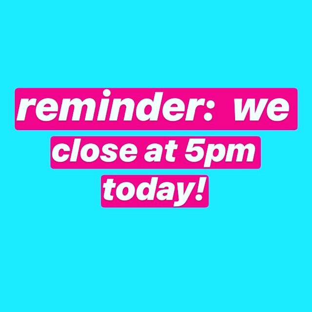 We close at 5pm today
